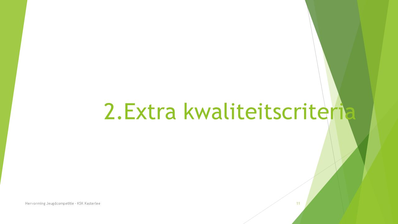 2.Extra kwaliteitscriteria Hervorming Jeugdcompetitie - KSK Kasterlee11