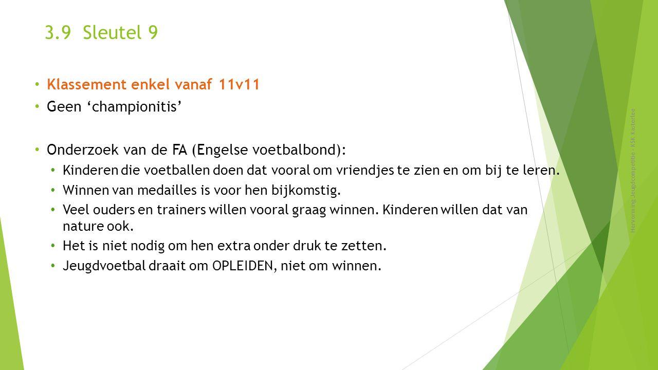 3.9 Sleutel 9 Hervorming Jeugdcompetitie - KSK Kasterlee 31 Klassement enkel vanaf 11v11 Geen 'championitis' Onderzoek van de FA (Engelse voetbalbond)