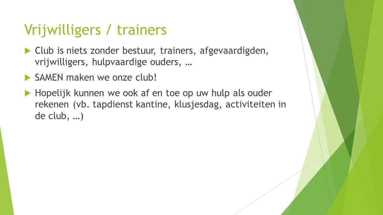 Vrijwilligers / trainers  Club is niets zonder bestuur, trainers, afgevaardigden, vrijwilligers, hulpvaardige ouders, …  SAMEN maken we onze club! 
