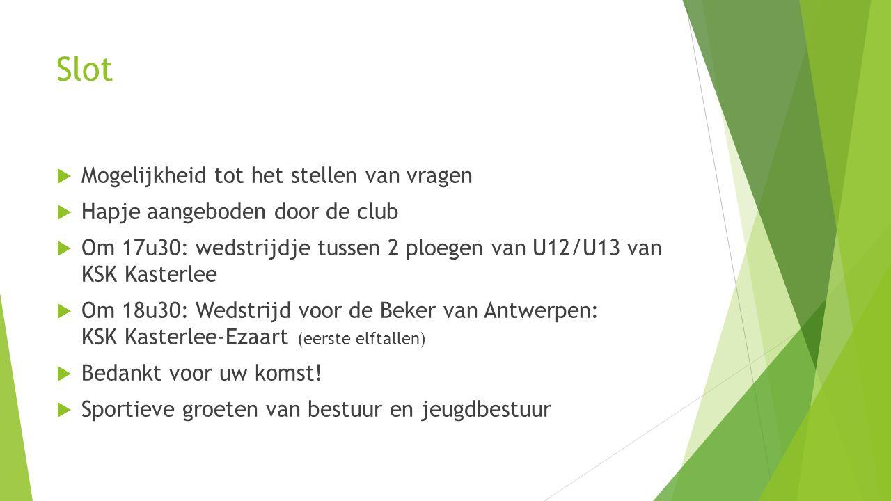 Slot  Mogelijkheid tot het stellen van vragen  Hapje aangeboden door de club  Om 17u30: wedstrijdje tussen 2 ploegen van U12/U13 van KSK Kasterlee