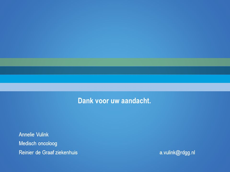 Dank voor uw aandacht. Annelie Vulink Medisch oncoloog Reinier de Graaf ziekenhuis a.vulink@rdgg.nl