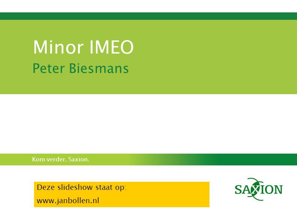 Kom verder. Saxion. Minor IMEO Peter Biesmans Deze slideshow staat op: www.janbollen.nl