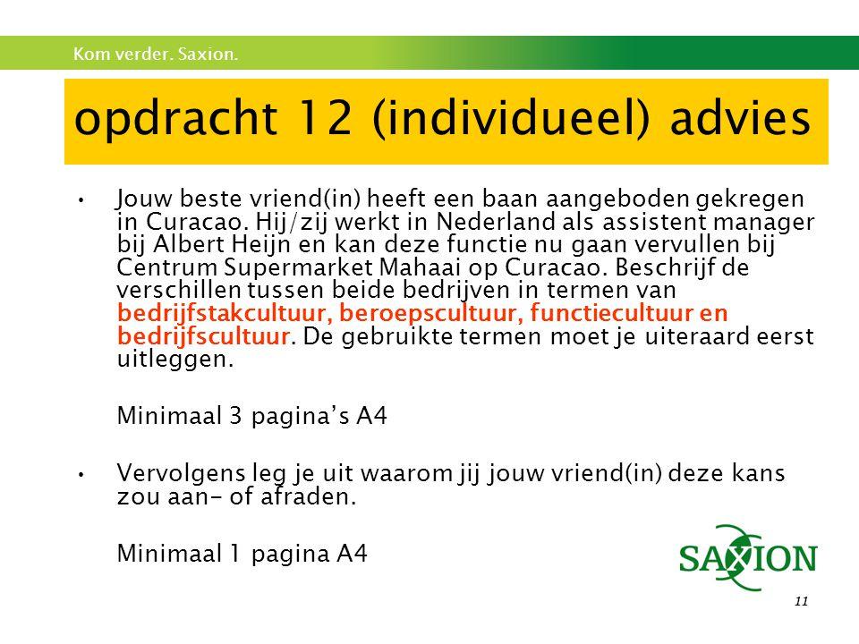 Kom verder. Saxion. 11 opdracht 12 (individueel) advies Jouw beste vriend(in) heeft een baan aangeboden gekregen in Curacao. Hij/zij werkt in Nederlan