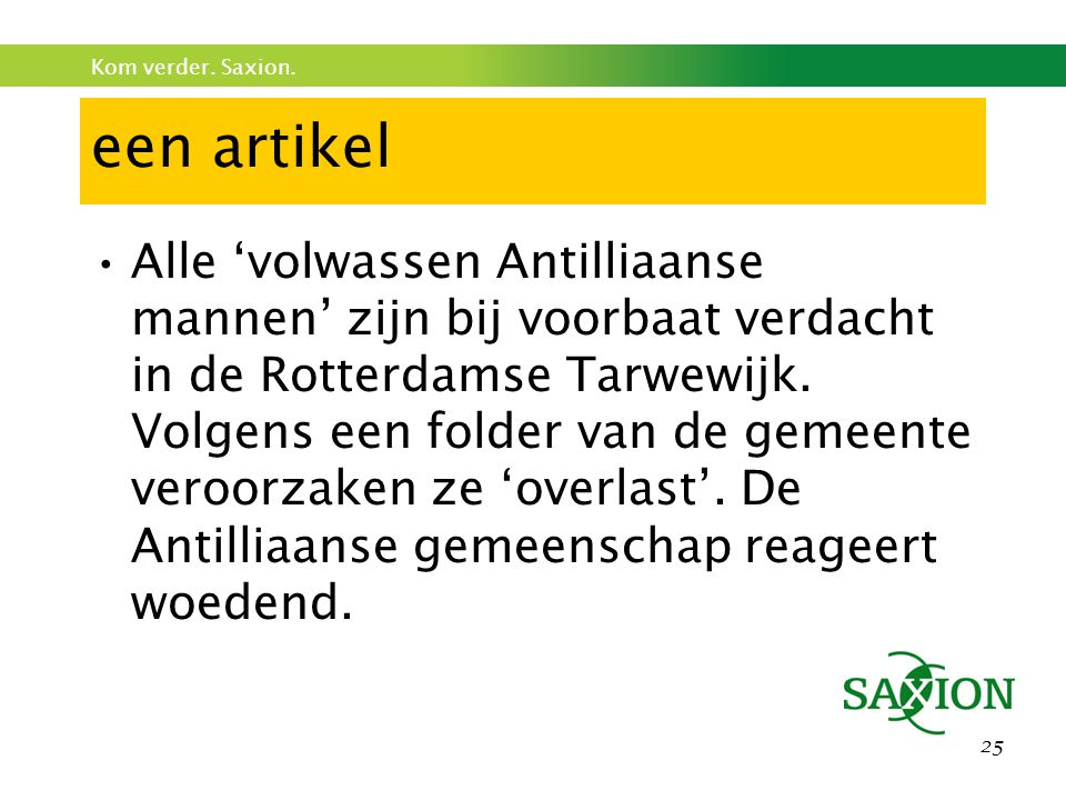 Kom verder. Saxion. 25 een artikel Alle 'volwassen Antilliaanse mannen' zijn bij voorbaat verdacht in de Rotterdamse Tarwewijk. Volgens een folder van