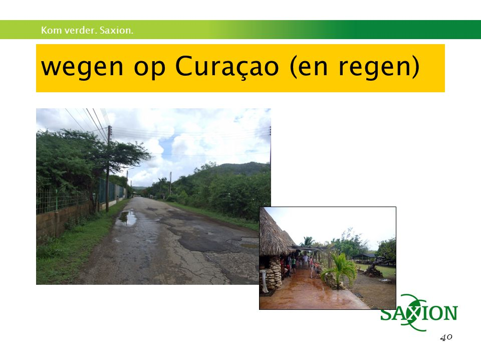 Kom verder. Saxion. 40 wegen op Curaçao (en regen)