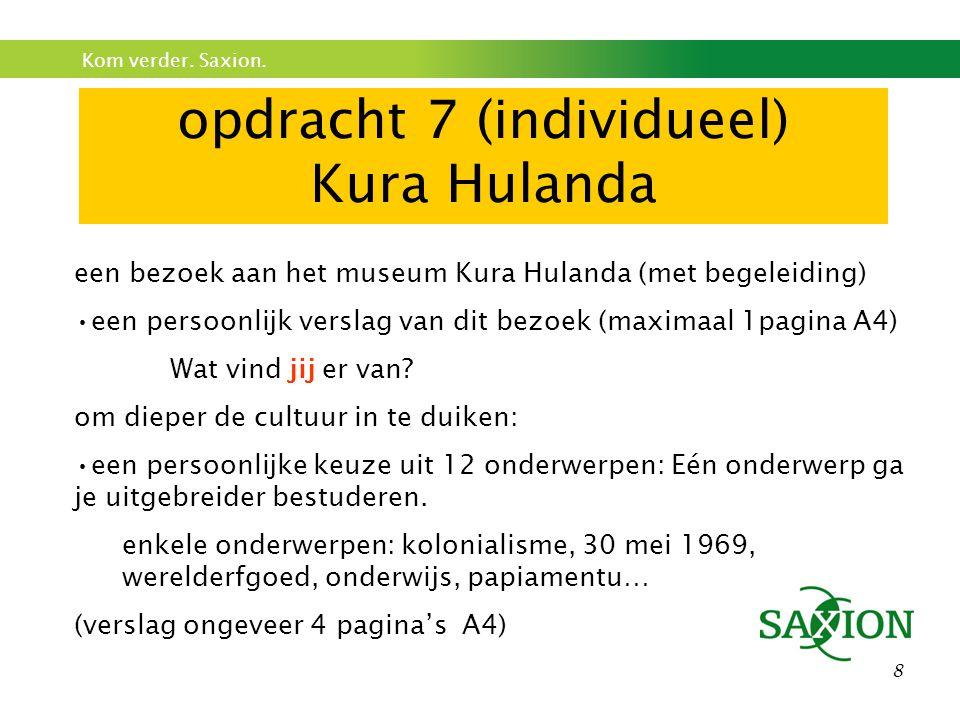 Kom verder. Saxion. 8 opdracht 7 (individueel) Kura Hulanda een bezoek aan het museum Kura Hulanda (met begeleiding) een persoonlijk verslag van dit b