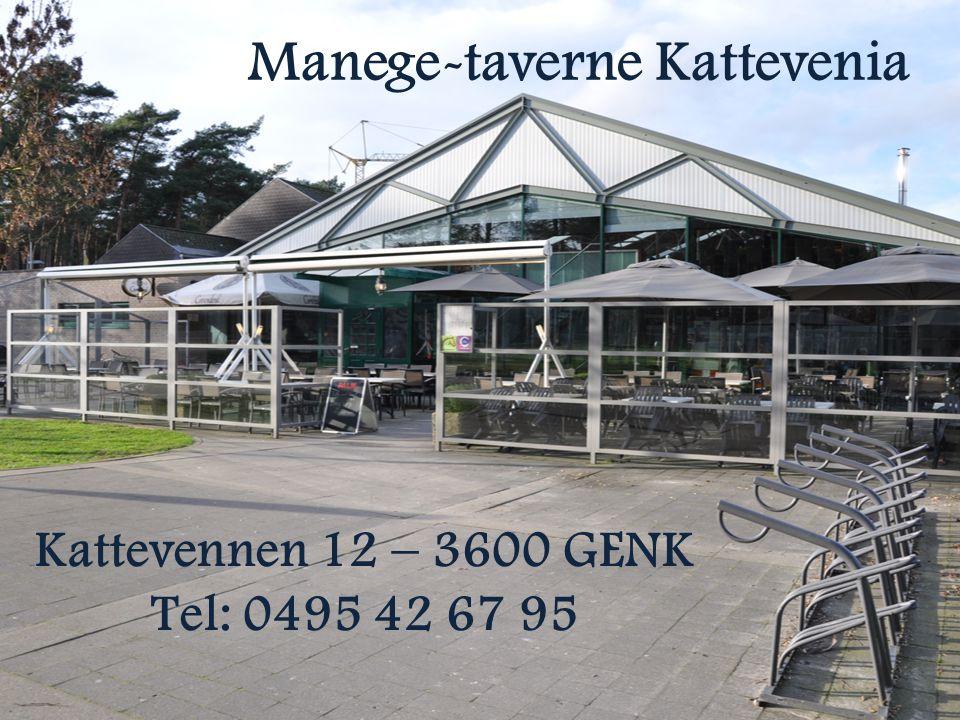 Manege-taverne Kattevenia Kattevennen 12 – 3600 GENK Tel: 0495 42 67 95