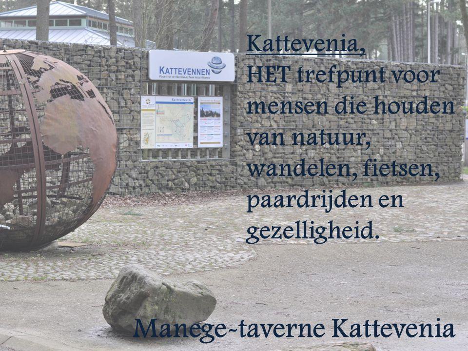 Manege-taverne Kattevenia Kattevenia, HET trefpunt voor mensen die houden van natuur, wandelen, fietsen, paardrijden en gezelligheid.