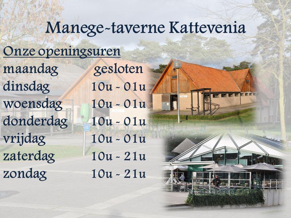 Manege-taverne Kattevenia Onze openingsuren maandag gesloten dinsdag 10u - 01u woensdag 10u - 01u donderdag 10u - 01u vrijdag 10u - 01u zaterdag 10u -