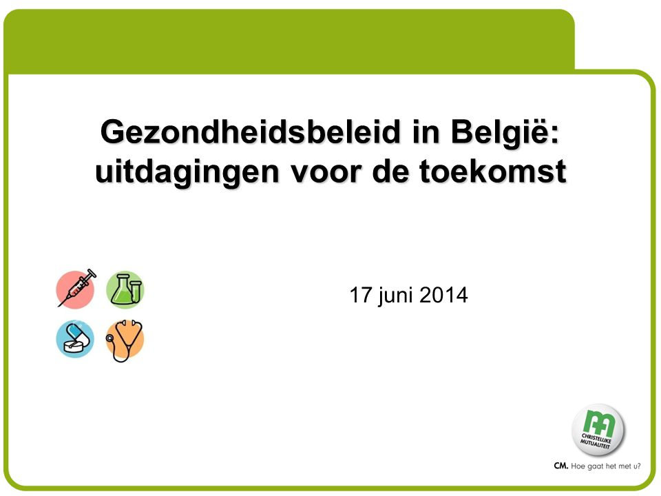 Gezondheidsbeleid in België: uitdagingen voor de toekomst 17 juni 2014
