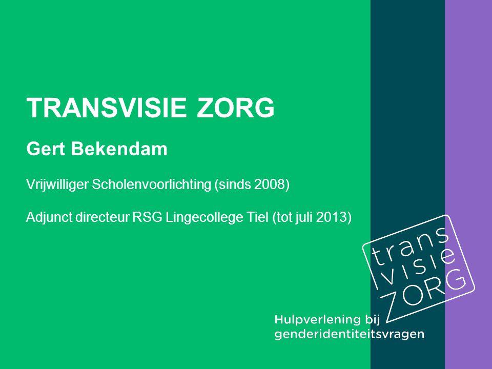 TRANSVISIE ZORG Gert Bekendam Vrijwilliger Scholenvoorlichting (sinds 2008) Adjunct directeur RSG Lingecollege Tiel (tot juli 2013)