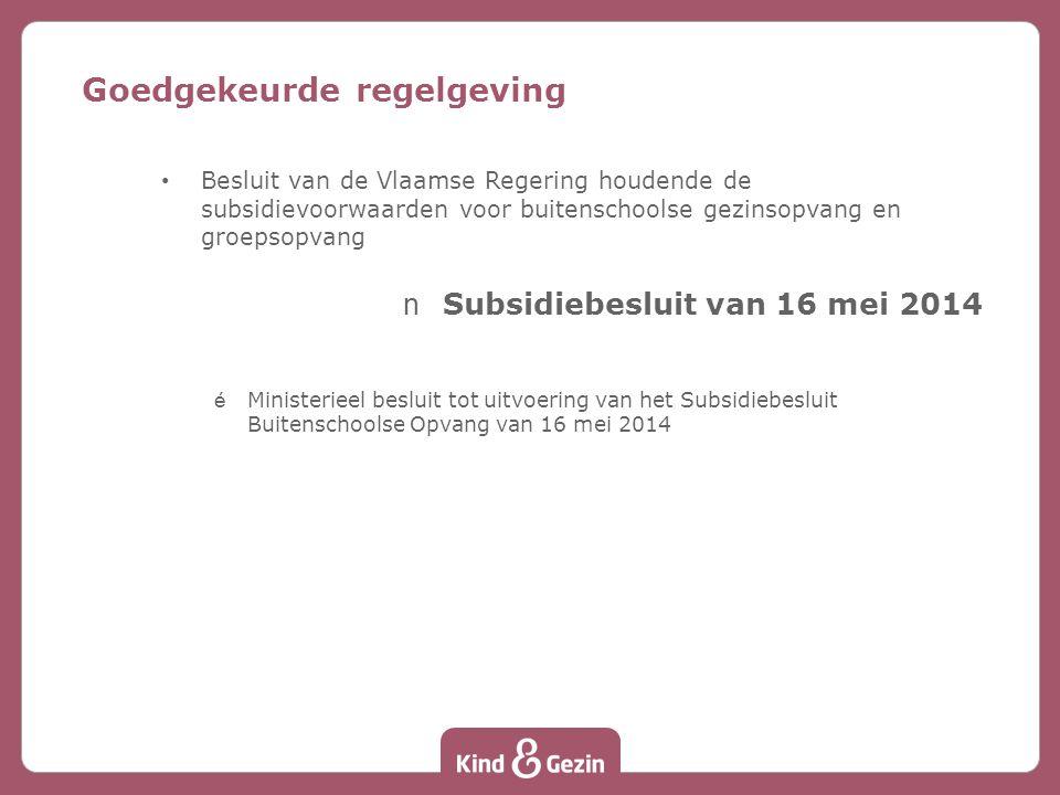 Besluit van de Vlaamse Regering houdende de voorwaarden voor de erkenning en de subsidie van gemandateerde voorzieningen, coördinatiepunten en flexibele opvangpools van doelgroepwerknemers, en de voorwaarden voor de toestemming en de subsidie van lokale diensten buurtgerichte buitenschoolse opvang, en de voorwaarden voor een aanvullende subsidie voor organisatoren met een vergunning groepsopvang en een plussubsidie éMinisterieel besluit Goedgekeurde regelgeving