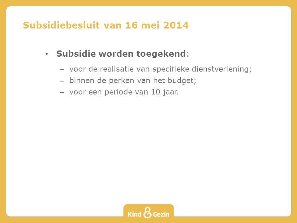 Subsidie worden toegekend: – voor de realisatie van specifieke dienstverlening; – binnen de perken van het budget; – voor een periode van 10 jaar. Sub