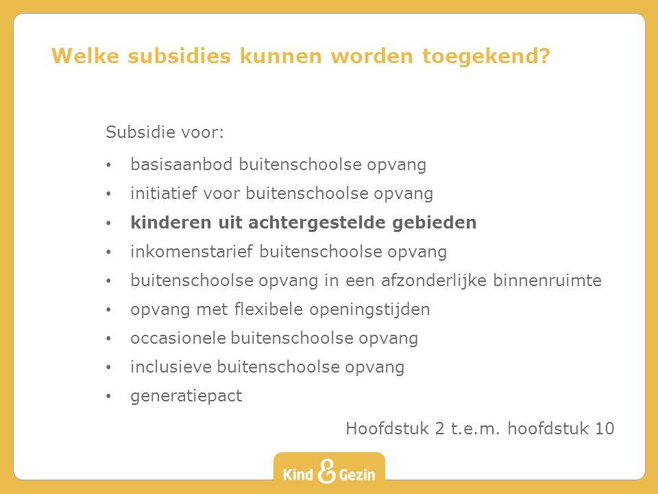 Subsidie voor: basisaanbod buitenschoolse opvang initiatief voor buitenschoolse opvang kinderen uit achtergestelde gebieden inkomenstarief buitenschoo