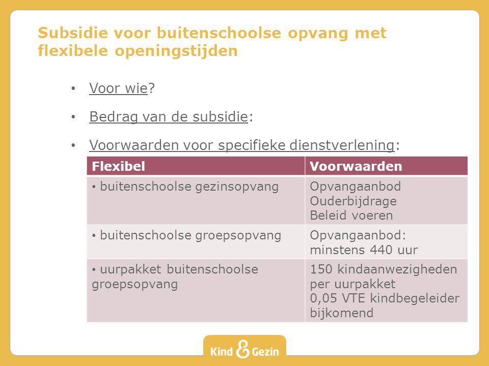 Voor wie? Bedrag van de subsidie: Voorwaarden voor specifieke dienstverlening: Subsidie voor buitenschoolse opvang met flexibele openingstijden Flexib