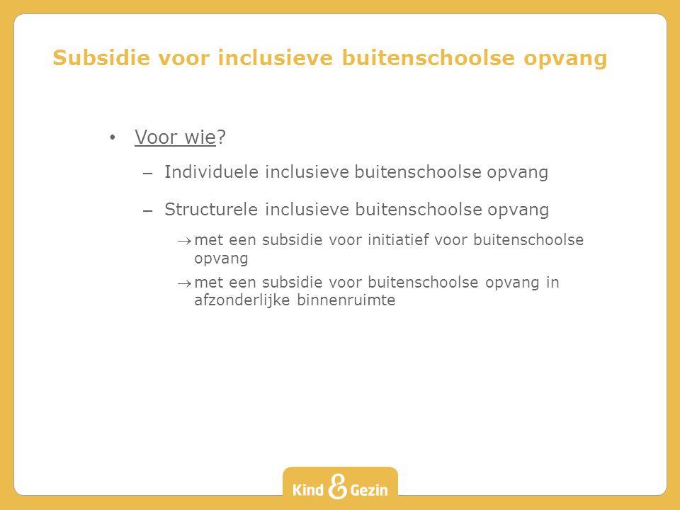 Voor wie? – Individuele inclusieve buitenschoolse opvang – Structurele inclusieve buitenschoolse opvang met een subsidie voor initiatief voor buitens