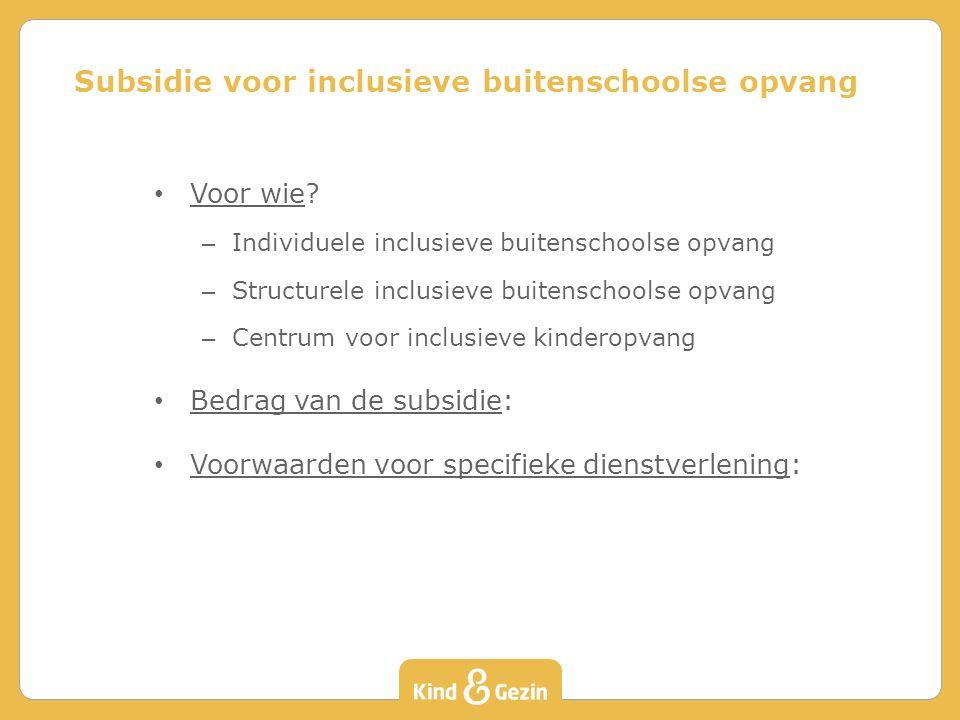 Voor wie? – Individuele inclusieve buitenschoolse opvang – Structurele inclusieve buitenschoolse opvang – Centrum voor inclusieve kinderopvang Bedrag