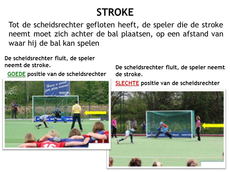 Tot de scheidsrechter gefloten heeft, de speler die de stroke neemt moet zich achter de bal plaatsen, op een afstand van waar hij de bal kan spelen De