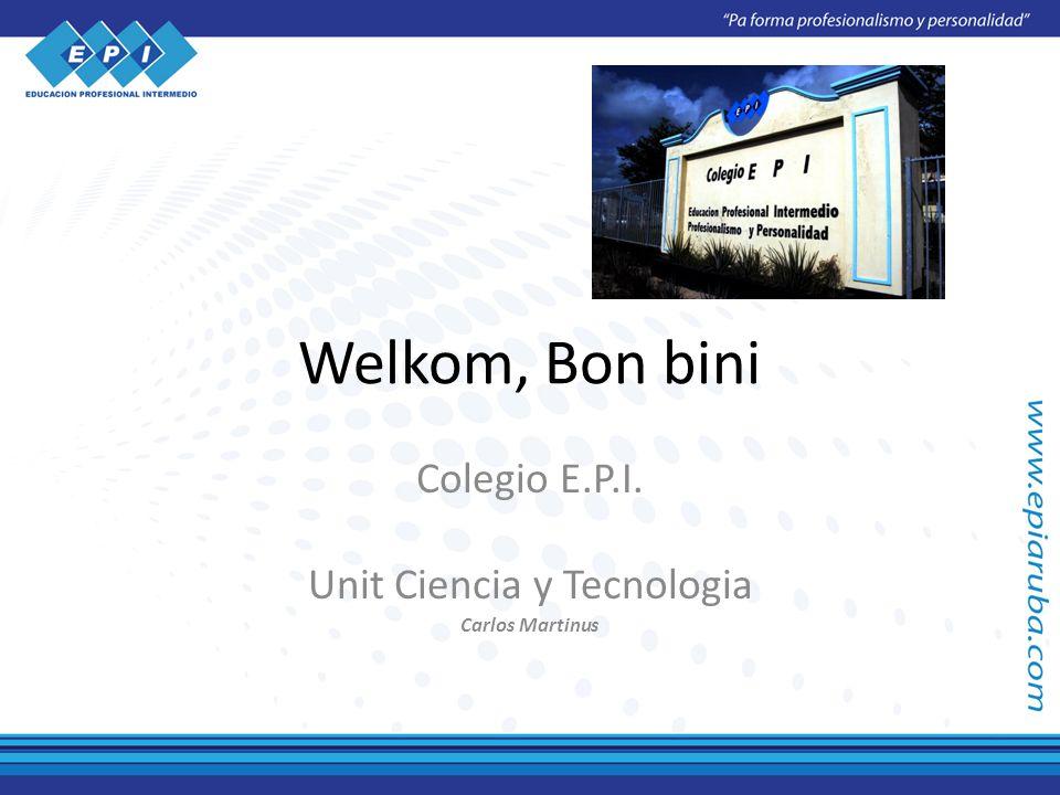 Welkom, Bon bini Colegio E.P.I. Unit Ciencia y Tecnologia Carlos Martinus