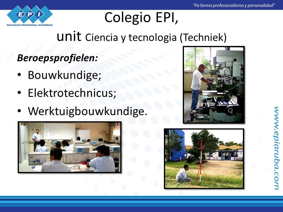 Colegio EPI, unit Ciencia y tecnologia (Techniek) Beroepsprofielen: Bouwkundige; Elektrotechnicus; Werktuigbouwkundige.