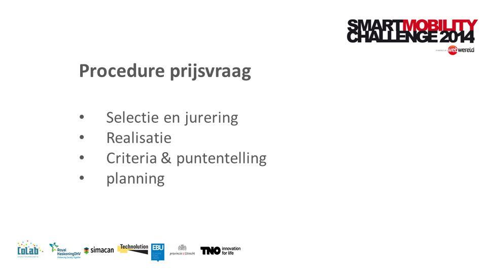 Procedure prijsvraag Selectie en jurering Realisatie Criteria & puntentelling planning
