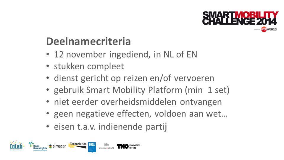 Deelnamecriteria 12 november ingediend, in NL of EN stukken compleet dienst gericht op reizen en/of vervoeren gebruik Smart Mobility Platform (min 1 set) niet eerder overheidsmiddelen ontvangen geen negatieve effecten, voldoen aan wet… eisen t.a.v.