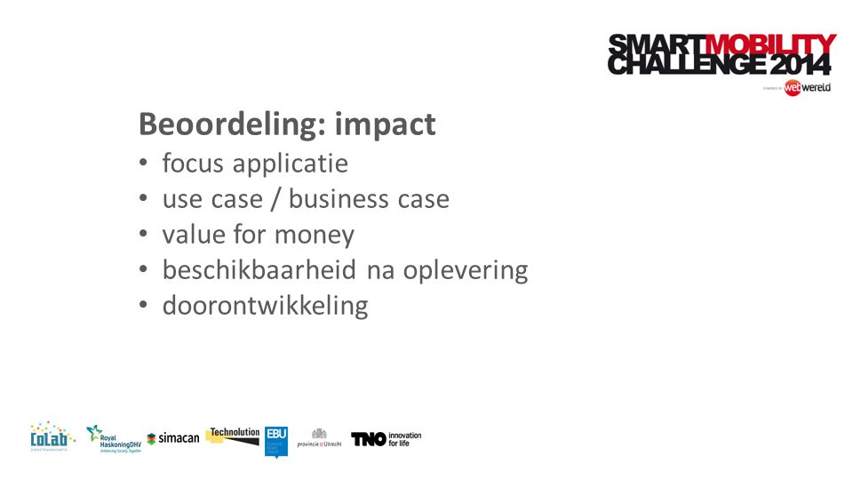 Beoordeling: impact focus applicatie use case / business case value for money beschikbaarheid na oplevering doorontwikkeling