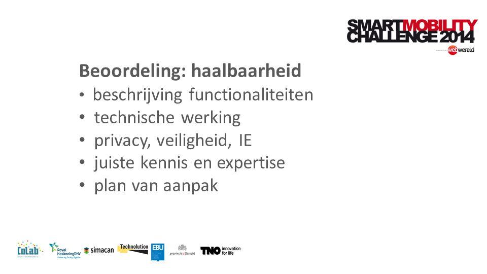 Beoordeling: haalbaarheid beschrijving functionaliteiten technische werking privacy, veiligheid, IE juiste kennis en expertise plan van aanpak