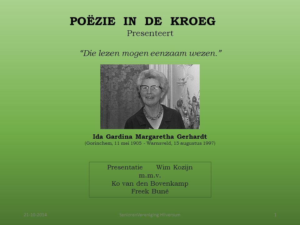 """POËZIE IN DE KROEG Presenteert """"Die lezen mogen eenzaam wezen."""" Ida Gardina Margaretha Gerhardt (Gorinchem, 11 mei 1905 - Warnsveld, 15 augustus 1997)"""