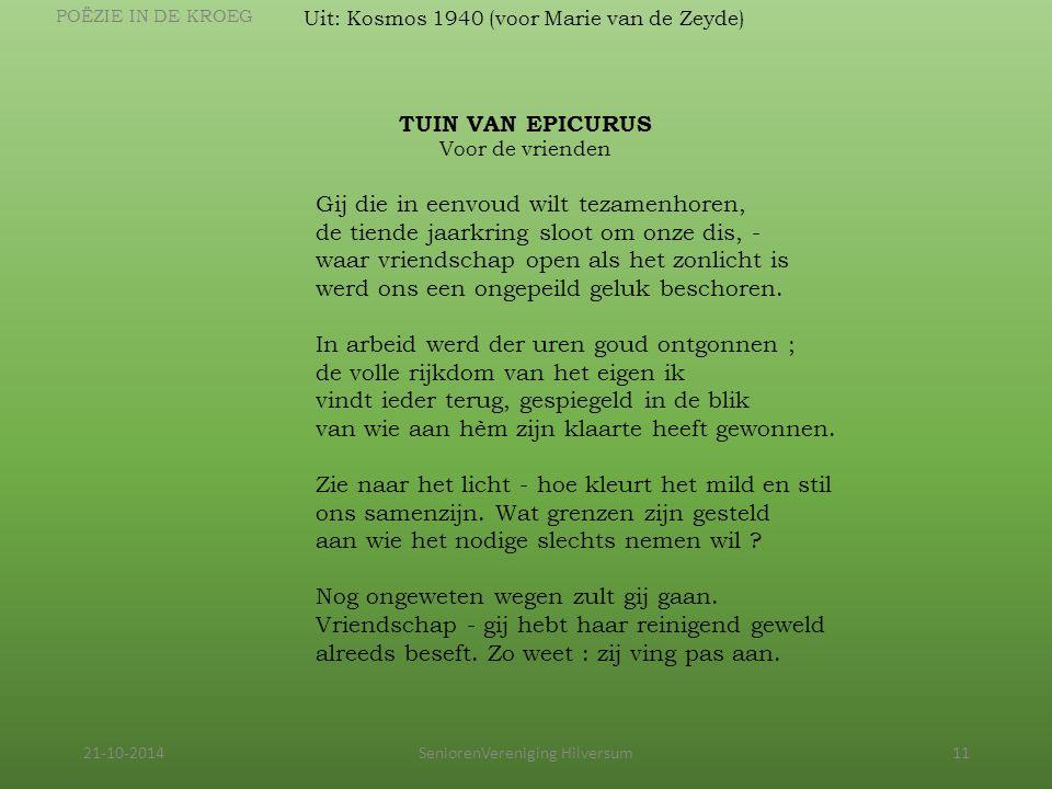 21-10-2014SeniorenVereniging Hilversum11 Uit: Kosmos 1940 (voor Marie van de Zeyde) TUIN VAN EPICURUS Voor de vrienden Gij die in eenvoud wilt tezamen