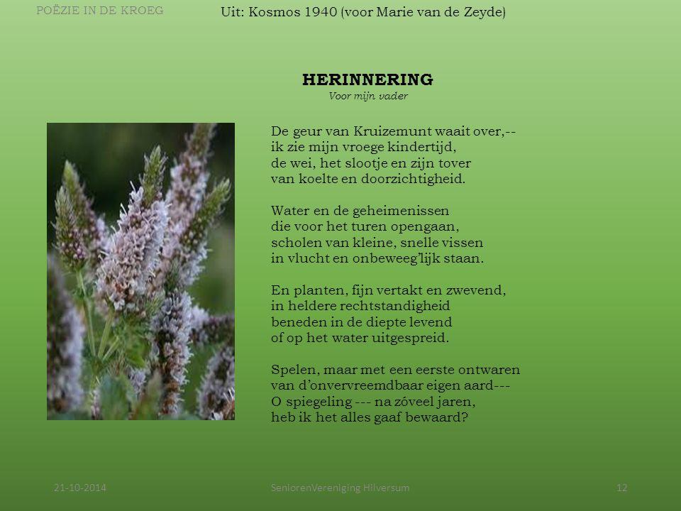 21-10-2014SeniorenVereniging Hilversum12 Uit: Kosmos 1940 (voor Marie van de Zeyde) POËZIE IN DE KROEG HERINNERING Voor mijn vader De geur van Kruizem