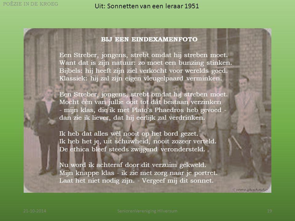 21-10-2014SeniorenVereniging Hilversum19 Uit: Sonnetten van een leraar 1951 POËZIE IN DE KROEG BIJ EEN EINDEXAMENFOTO Een Streber, jongens, strebt omd
