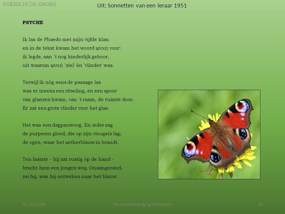 21-10-2014SeniorenVereniging Hilversum20 Uit: Sonnetten van een leraar 1951 POËZIE IN DE KROEG PSYCHE Ik las de Phaedo met mijn vijfde klas; en in de