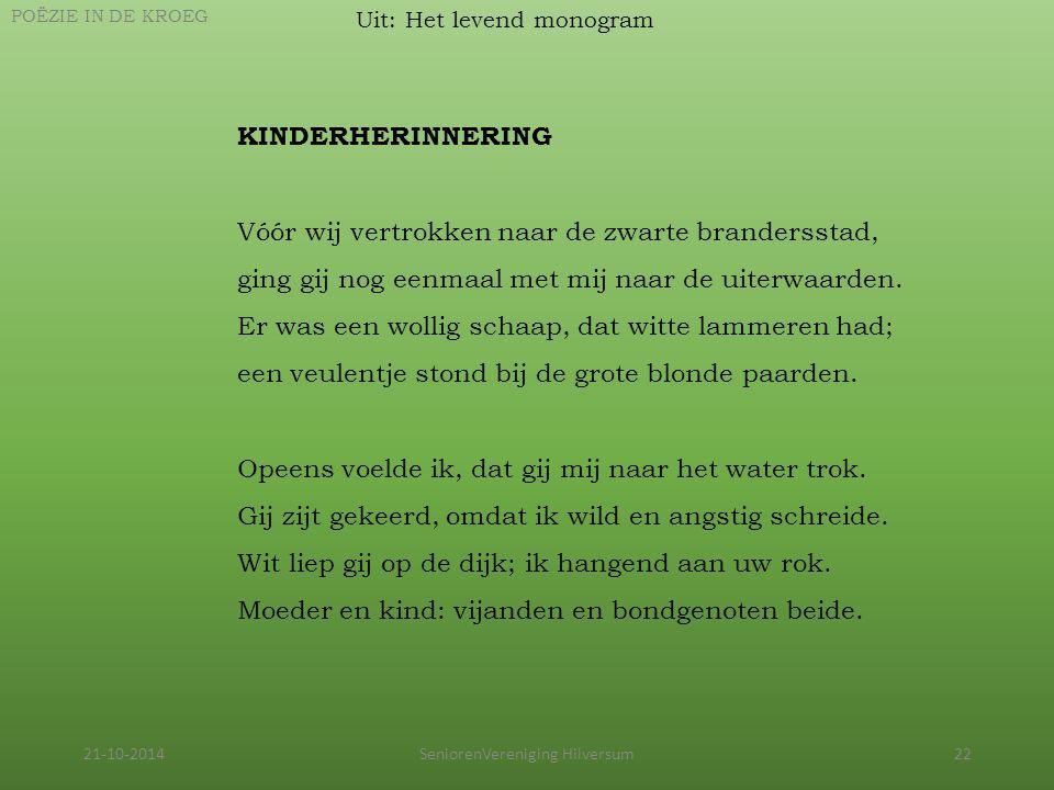 21-10-2014SeniorenVereniging Hilversum22 Uit: Het levend monogram POËZIE IN DE KROEG KINDERHERINNERING Vóór wij vertrokken naar de zwarte brandersstad