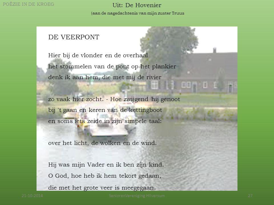 21-10-2014SeniorenVereniging Hilversum27 Uit: De Hovenier (aan de nagedachtenis van mijn zuster Truus POËZIE IN DE KROEG DE VEERPONT Hier bij de vlond