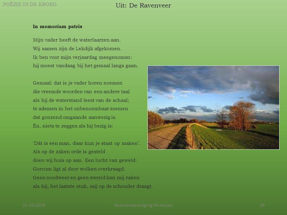 21-10-2014SeniorenVereniging Hilversum29 Uit: De Ravenveer POËZIE IN DE KROEG In memoriam patris Mijn vader heeft de waterlaarzen aan. Wij samen zijn