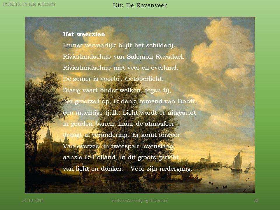 21-10-2014SeniorenVereniging Hilversum30 Uit: De Ravenveer POËZIE IN DE KROEG Het weerzien Immer vervaarlijk blijft het schilderij. Rivierlandschap va