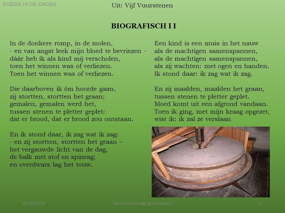 21-10-2014SeniorenVereniging Hilversum31 Uit: Vijf Vuurstenen POËZIE IN DE KROEG BIOGRAFISCH I I In de donkere romp, in de molen, - en van angst leek