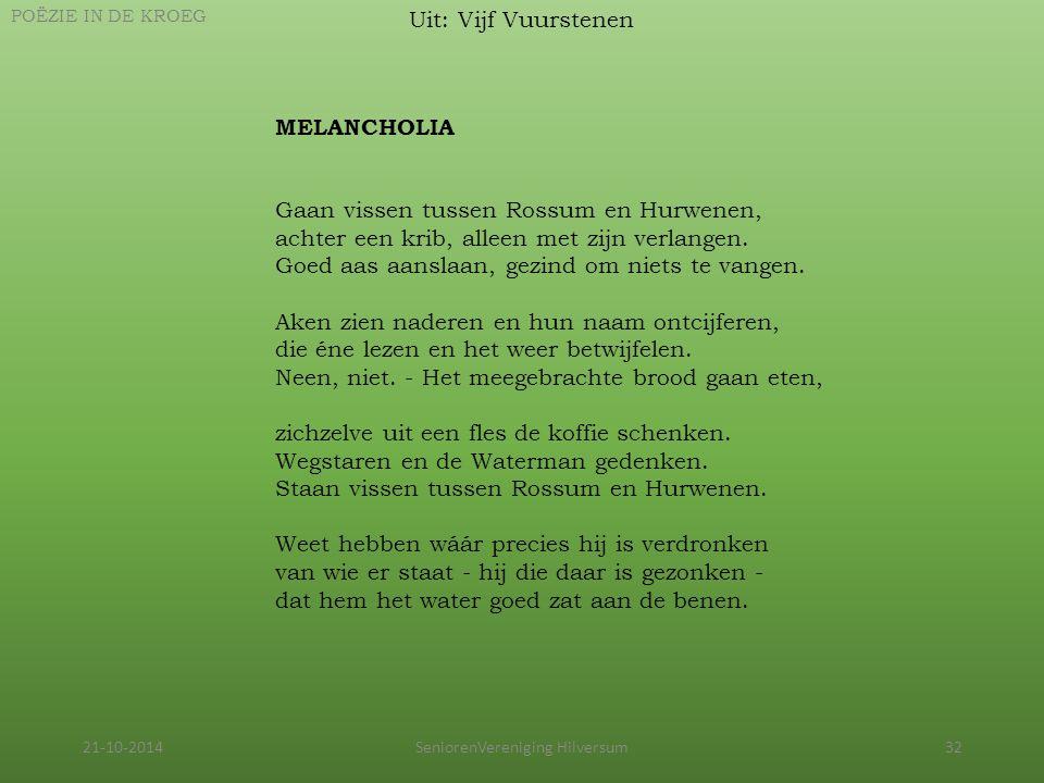 21-10-2014SeniorenVereniging Hilversum32 Uit: Vijf Vuurstenen POËZIE IN DE KROEG MELANCHOLIA Gaan vissen tussen Rossum en Hurwenen, achter een krib, a