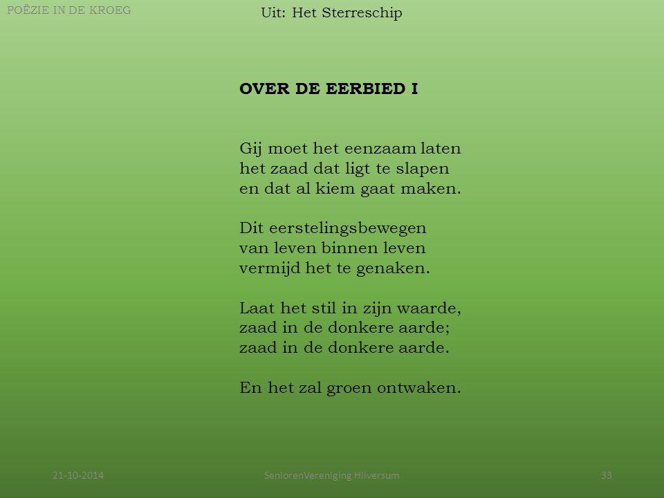 21-10-2014SeniorenVereniging Hilversum33 Uit: Het Sterreschip POËZIE IN DE KROEG OVER DE EERBIED I Gij moet het eenzaam laten het zaad dat ligt te sla