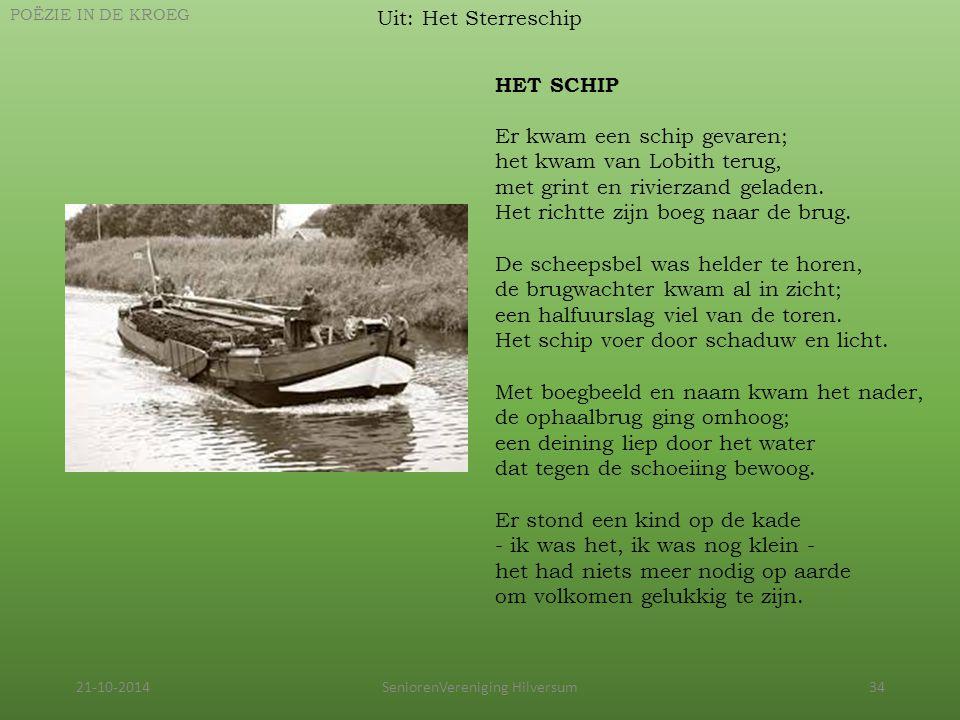 21-10-2014SeniorenVereniging Hilversum34 Uit: Het Sterreschip POËZIE IN DE KROEG HET SCHIP Er kwam een schip gevaren; het kwam van Lobith terug, met g