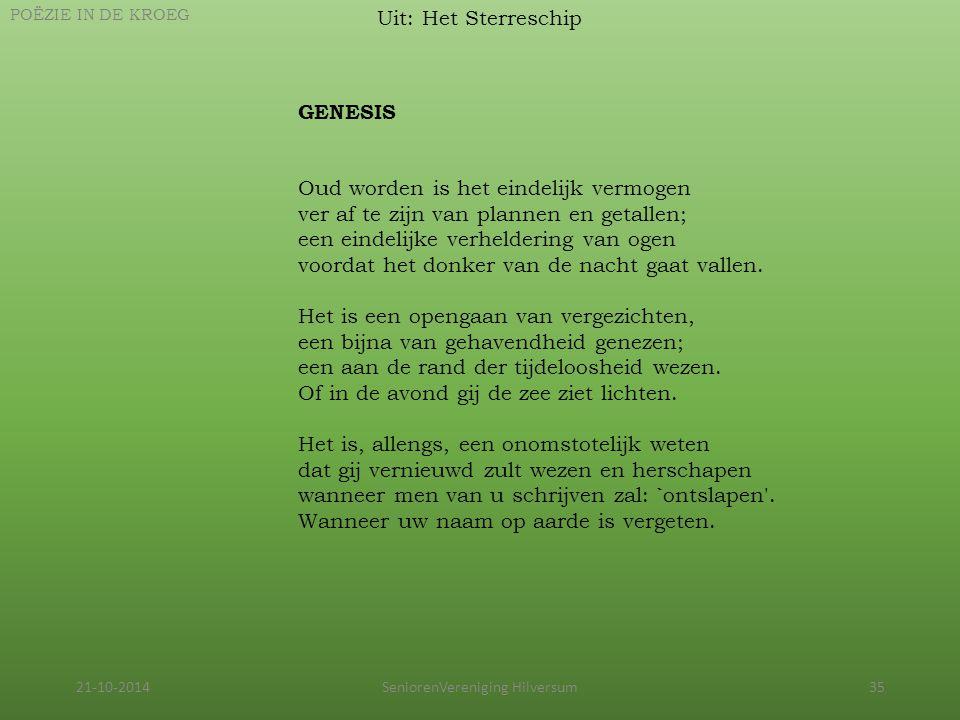 21-10-2014SeniorenVereniging Hilversum35 Uit: Het Sterreschip POËZIE IN DE KROEG GENESIS Oud worden is het eindelijk vermogen ver af te zijn van plann