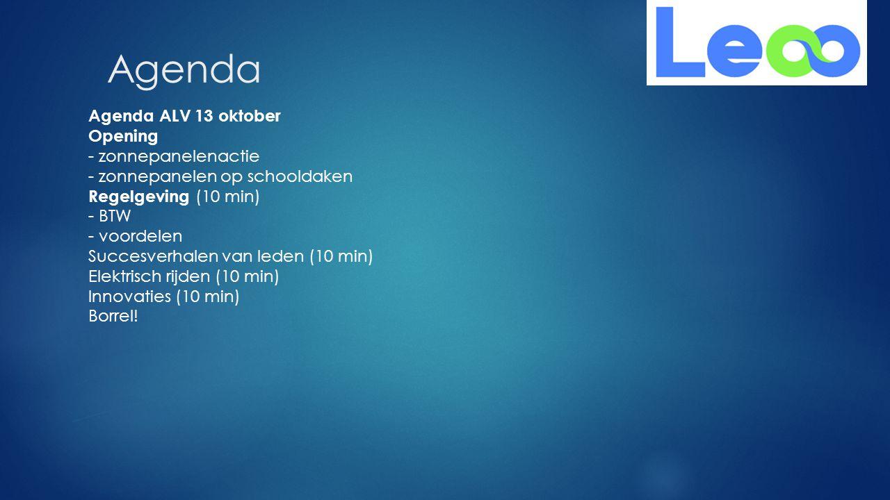 Agenda Agenda ALV 13 oktober Opening - zonnepanelenactie - zonnepanelen op schooldaken Regelgeving (10 min) - BTW - voordelen Succesverhalen van leden (10 min) Elektrisch rijden (10 min) Innovaties (10 min) Borrel!