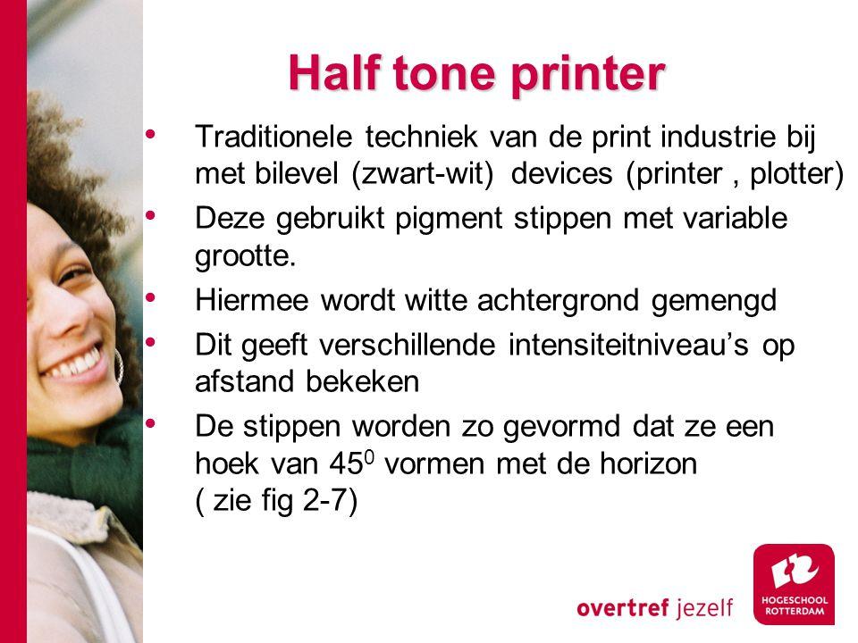 Half tone printer Traditionele techniek van de print industrie bij met bilevel (zwart-wit) devices (printer, plotter) Deze gebruikt pigment stippen met variable grootte.