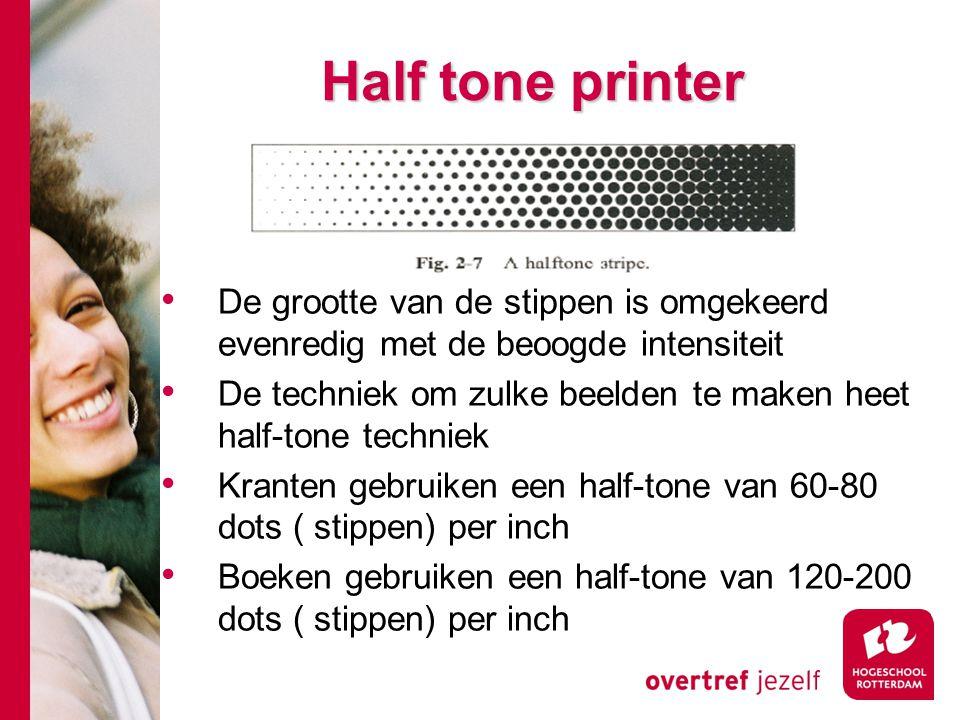 Half tone printer De grootte van de stippen is omgekeerd evenredig met de beoogde intensiteit De techniek om zulke beelden te maken heet half-tone techniek Kranten gebruiken een half-tone van 60-80 dots ( stippen) per inch Boeken gebruiken een half-tone van 120-200 dots ( stippen) per inch