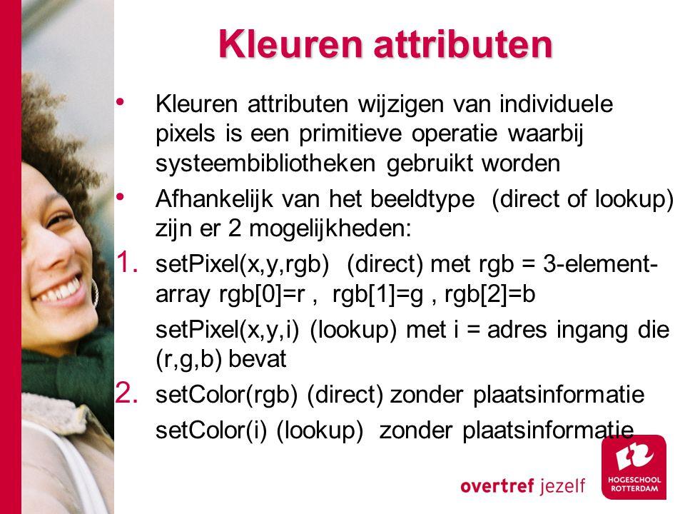 Kleuren attributen Kleuren attributen wijzigen van individuele pixels is een primitieve operatie waarbij systeembibliotheken gebruikt worden Afhankelijk van het beeldtype (direct of lookup) zijn er 2 mogelijkheden: 1.