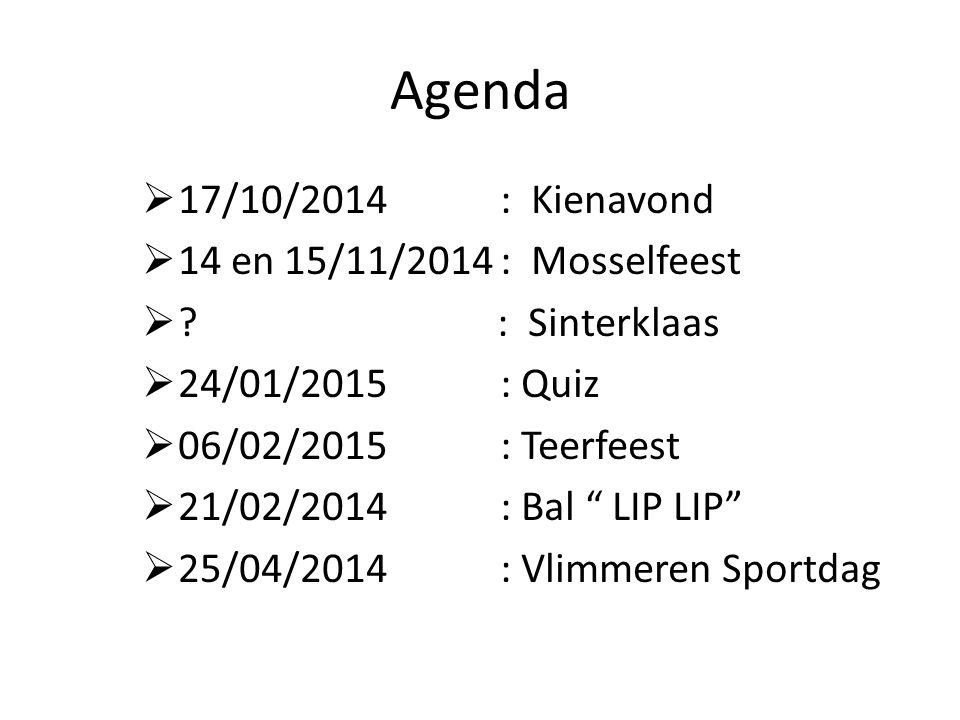 """Agenda  17/10/2014 : Kienavond  14 en 15/11/2014 : Mosselfeest  ? : Sinterklaas  24/01/2015 : Quiz  06/02/2015 : Teerfeest  21/02/2014 : Bal """" L"""