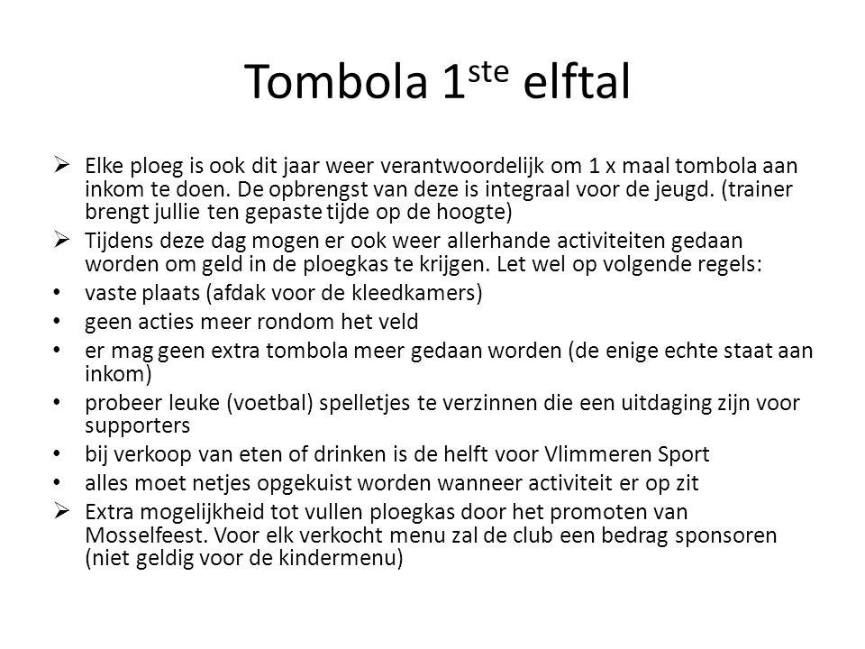 Tombola 1 ste elftal  Elke ploeg is ook dit jaar weer verantwoordelijk om 1 x maal tombola aan inkom te doen. De opbrengst van deze is integraal voor