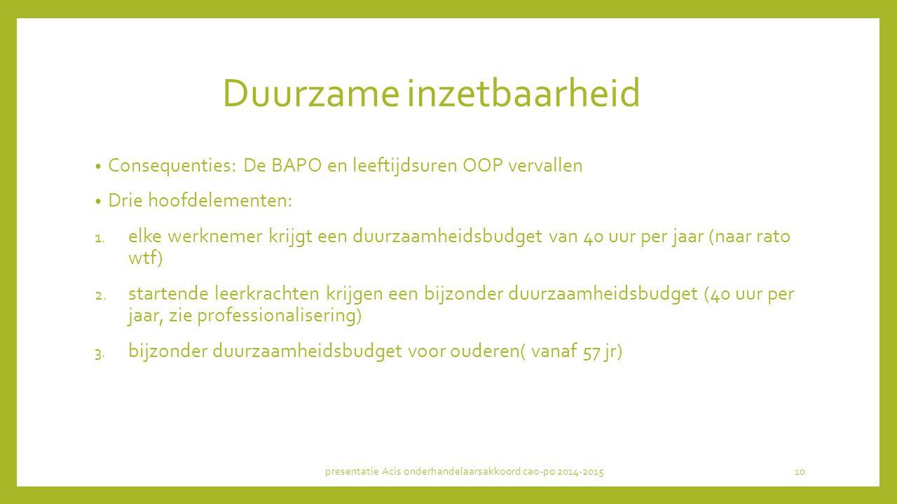Duurzame inzetbaarheid Consequenties: De BAPO en leeftijdsuren OOP vervallen Drie hoofdelementen: 1. elke werknemer krijgt een duurzaamheidsbudget van