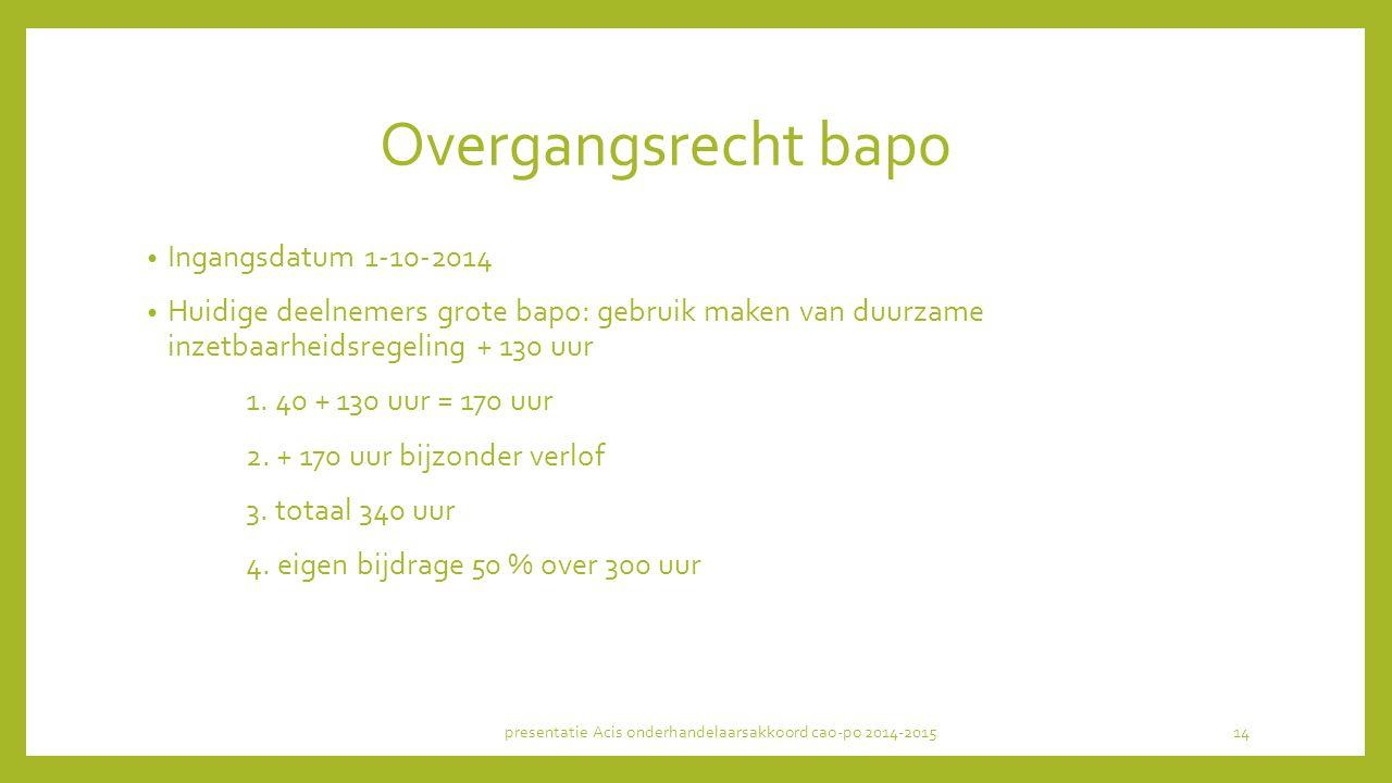 Overgangsrecht bapo Ingangsdatum 1-10-2014 Huidige deelnemers grote bapo: gebruik maken van duurzame inzetbaarheidsregeling + 130 uur 1. 40 + 130 uur